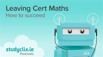 Thumbnail of Podcast: How To Succeed In Leaving Cert Maths