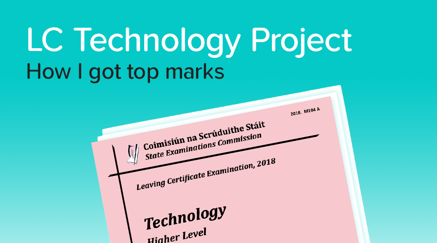 Banner of How to get a H1 in Leaving Cert Technology Project
